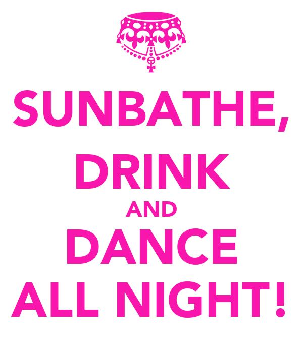 SUNBATHE, DRINK AND DANCE ALL NIGHT!