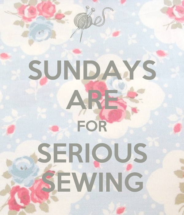 SUNDAYS ARE FOR SERIOUS SEWING