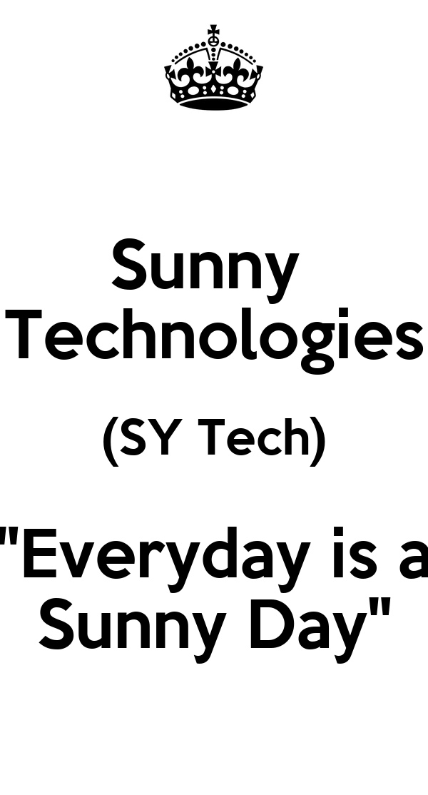 """Sunny  Technologies (SY Tech) """"Everyday is a Sunny Day"""""""