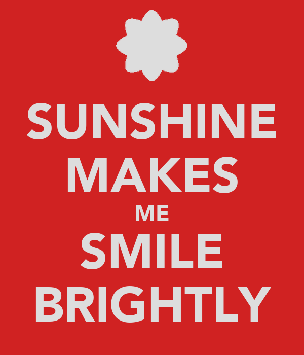 SUNSHINE MAKES ME SMILE BRIGHTLY
