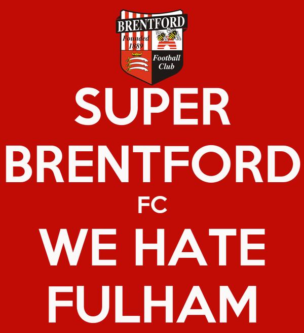 SUPER BRENTFORD FC WE HATE FULHAM