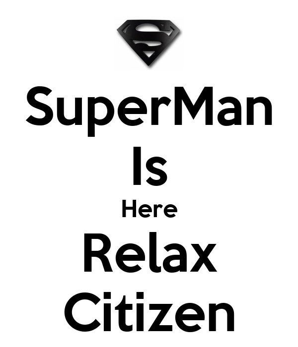 SuperMan Is Here Relax Citizen