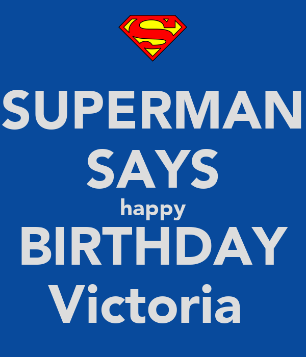 SUPERMAN SAYS happy BIRTHDAY Victoria