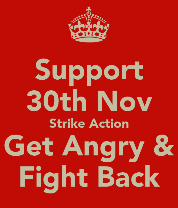 Support 30th Nov Strike Action Get Angry & Fight Back