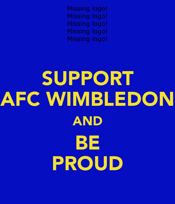 SUPPORT AFC WIMBLEDON AND BE PROUD