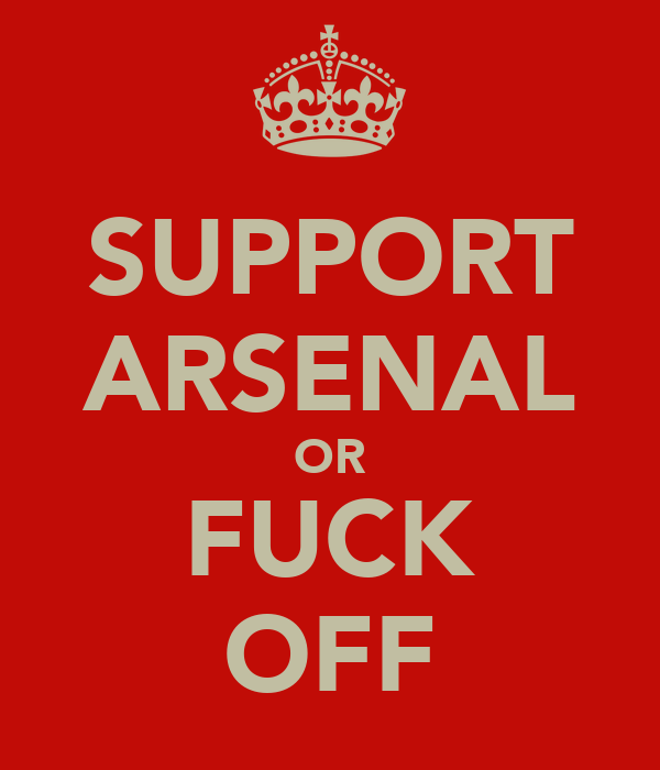 SUPPORT ARSENAL OR FUCK OFF