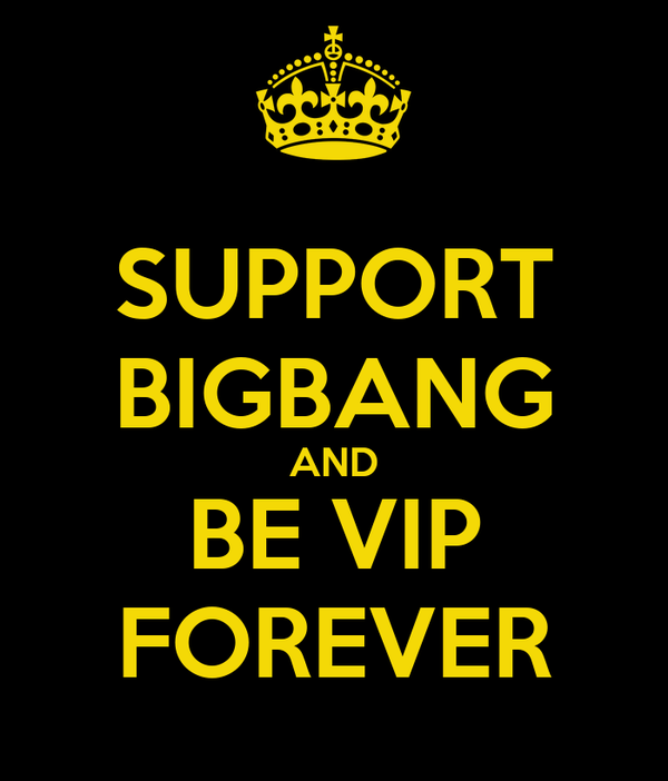 SUPPORT BIGBANG AND BE VIP FOREVER