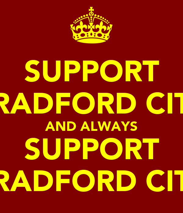SUPPORT BRADFORD CITY AND ALWAYS SUPPORT BRADFORD CITY
