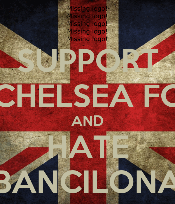 SUPPORT CHELSEA FC AND HATE BANCILONA