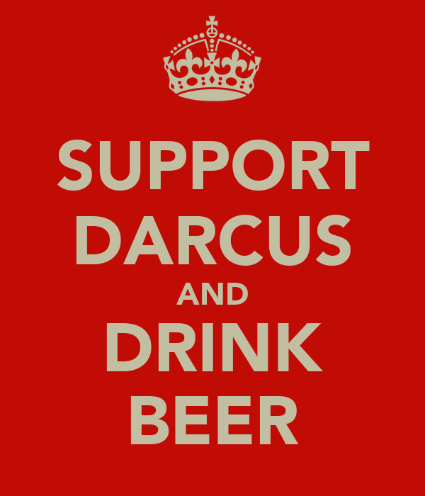SUPPORT DARCUS AND DRINK BEER