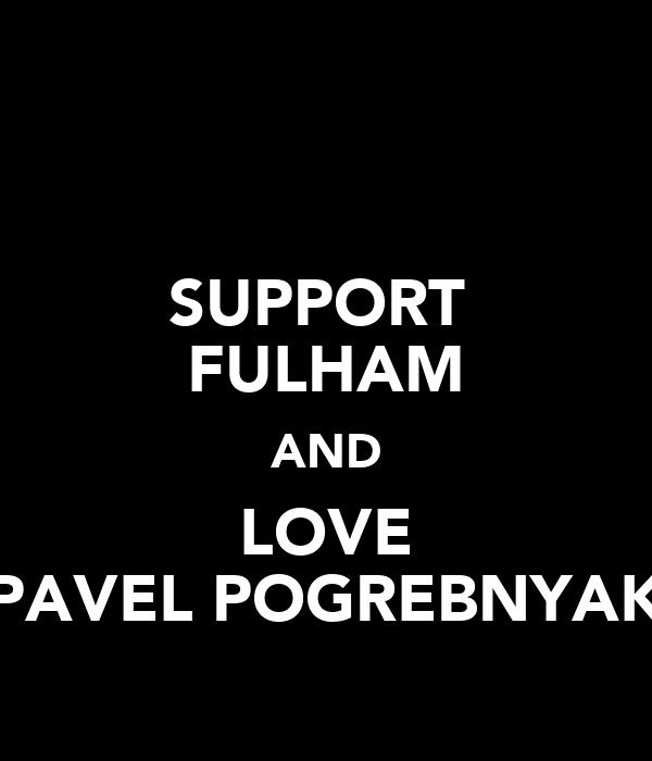 SUPPORT  FULHAM AND LOVE PAVEL POGREBNYAK