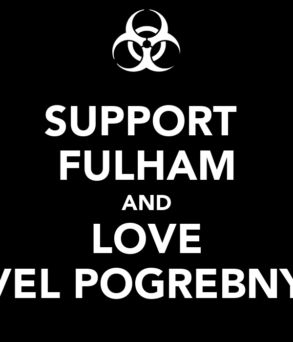 SUPPORT  FULHAM AND LOVE PAVEL POGREBNYAK