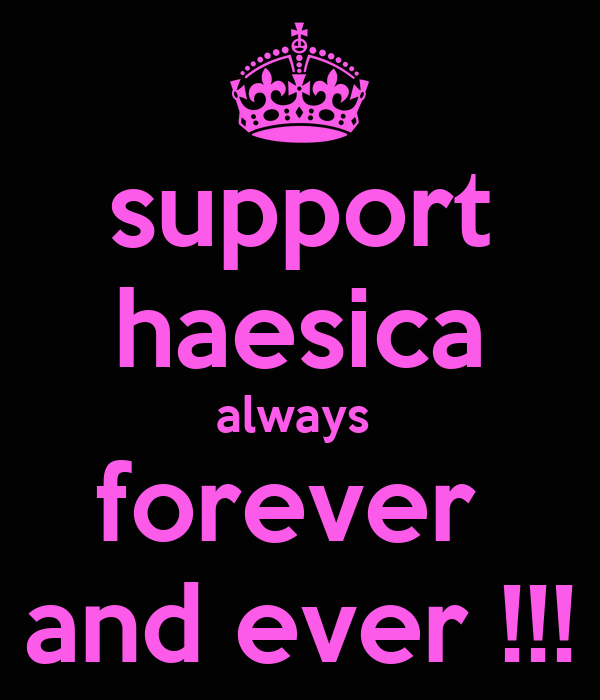 support haesica always  forever  and ever !!!