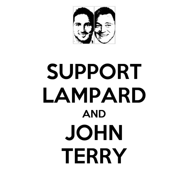 SUPPORT LAMPARD AND JOHN TERRY