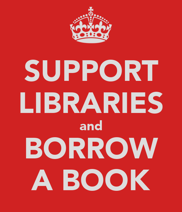 SUPPORT LIBRARIES and BORROW A BOOK