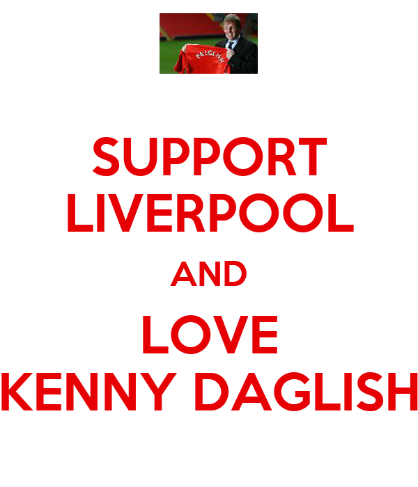 SUPPORT LIVERPOOL AND LOVE KENNY DAGLISH
