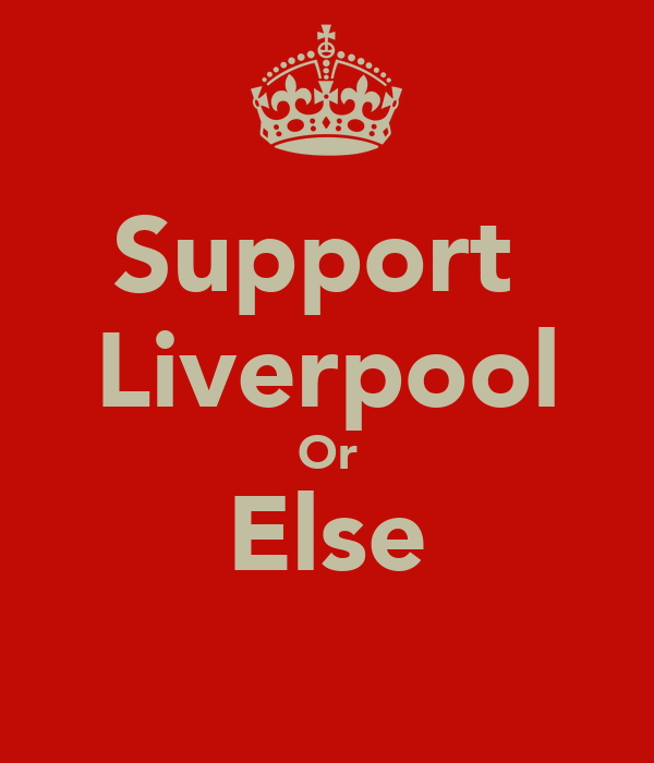 Support  Liverpool Or Else