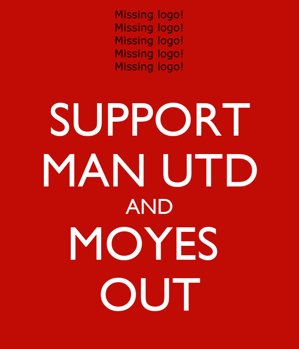 SUPPORT MAN UTD AND MOYES  OUT