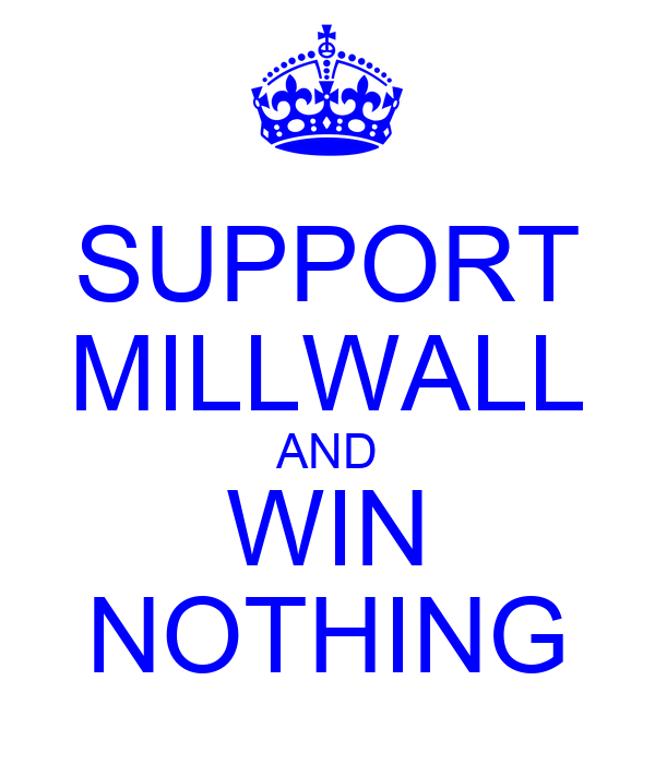SUPPORT MILLWALL AND WIN NOTHING
