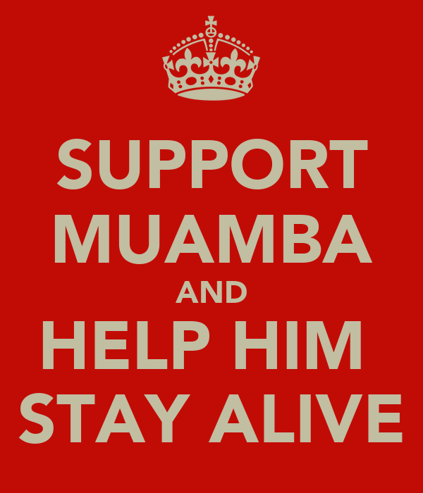 SUPPORT MUAMBA AND HELP HIM  STAY ALIVE