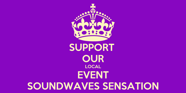 SUPPORT  OUR LOCAL EVENT SOUNDWAVES SENSATION