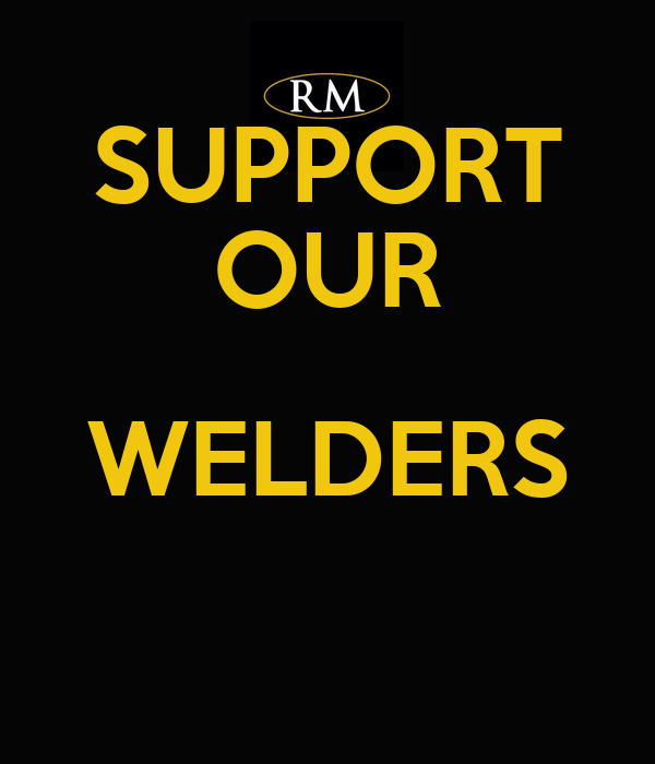 SUPPORT OUR WELDERS