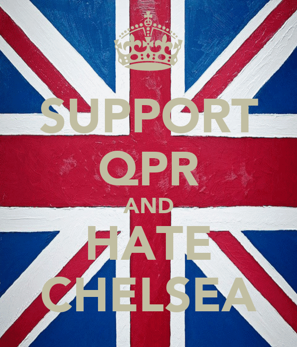 SUPPORT QPR AND HATE CHELSEA