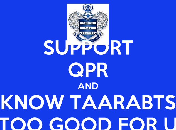 SUPPORT QPR AND KNOW TAARABTS TOO GOOD FOR U