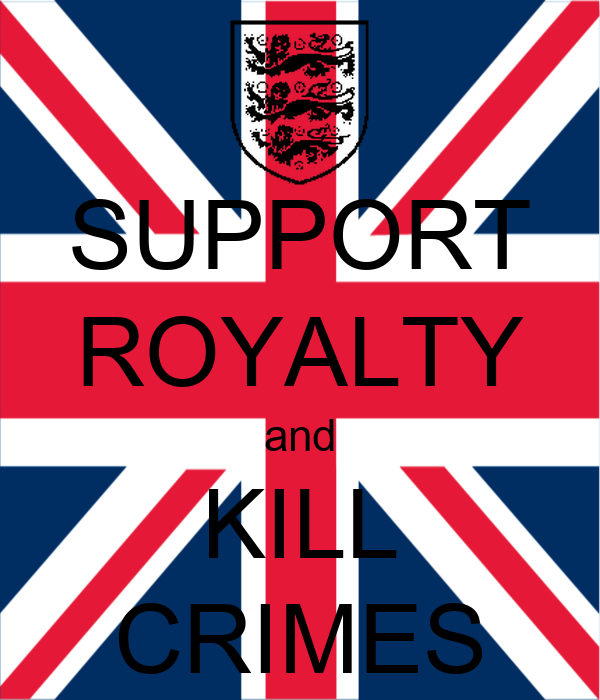 SUPPORT ROYALTY and KILL CRIMES