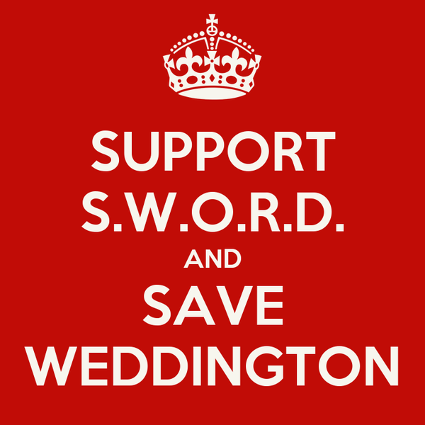SUPPORT S.W.O.R.D. AND SAVE WEDDINGTON