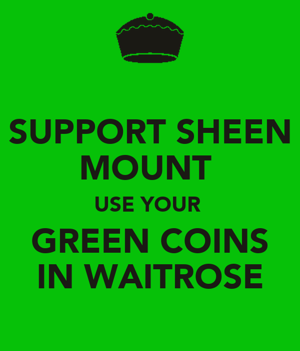 SUPPORT SHEEN MOUNT  USE YOUR  GREEN COINS IN WAITROSE