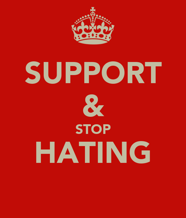 SUPPORT & STOP HATING