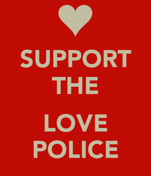 SUPPORT THE  LOVE POLICE