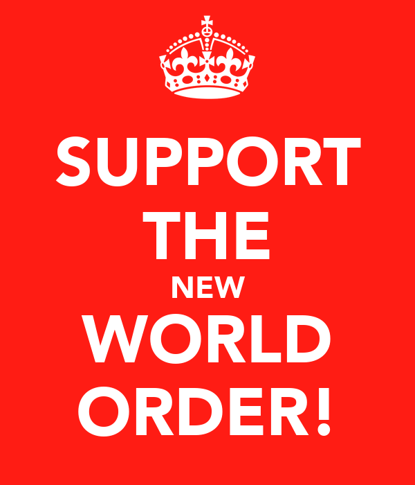 SUPPORT THE NEW WORLD ORDER!