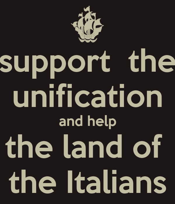 support  the unification and help the land of  the Italians