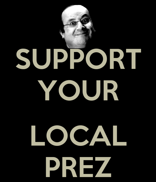 SUPPORT YOUR  LOCAL PREZ