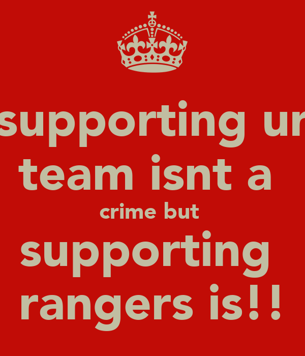supporting ur team isnt a  crime but  supporting  rangers is!!