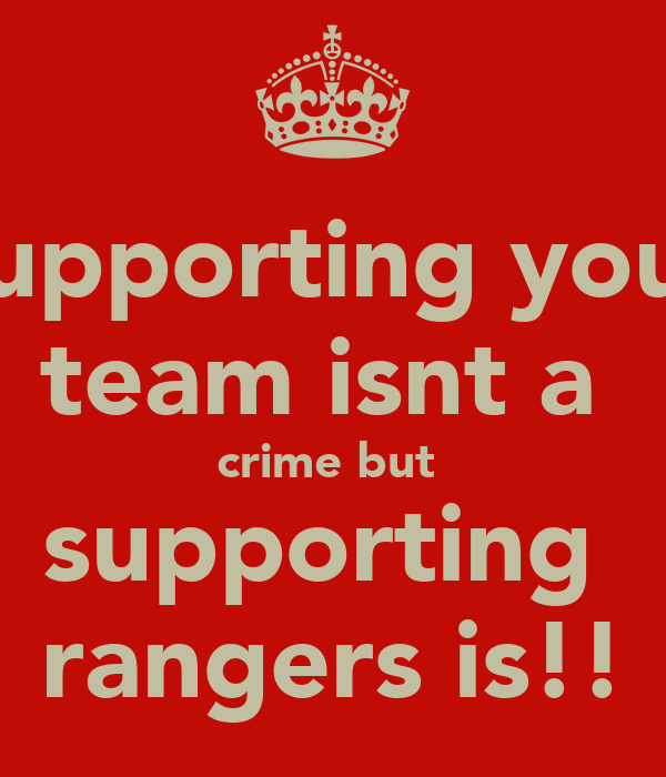 supporting your team isnt a  crime but  supporting  rangers is!!