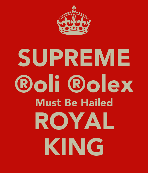 SUPREME ®oli ®olex Must Be Hailed ROYAL KING