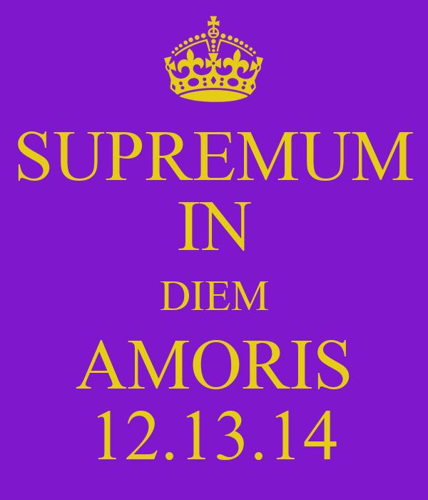 SUPREMUM IN DIEM AMORIS 12.13.14