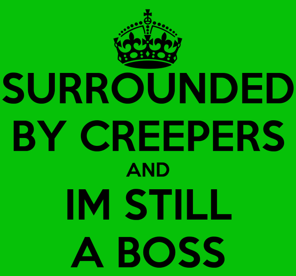SURROUNDED BY CREEPERS AND IM STILL A BOSS