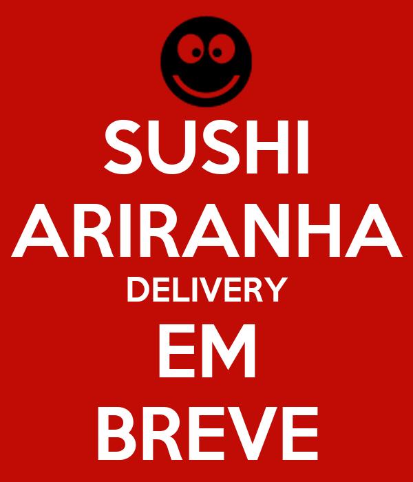 SUSHI ARIRANHA DELIVERY EM BREVE