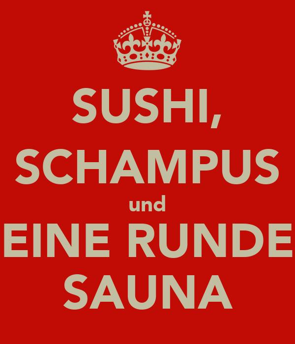 SUSHI, SCHAMPUS und EINE RUNDE SAUNA