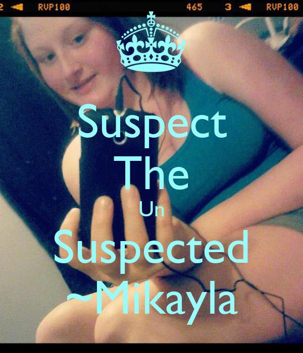 Suspect The Un Suspected ~Mikayla