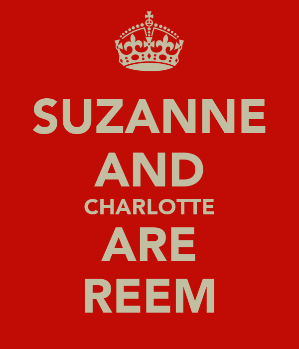 SUZANNE AND CHARLOTTE ARE REEM