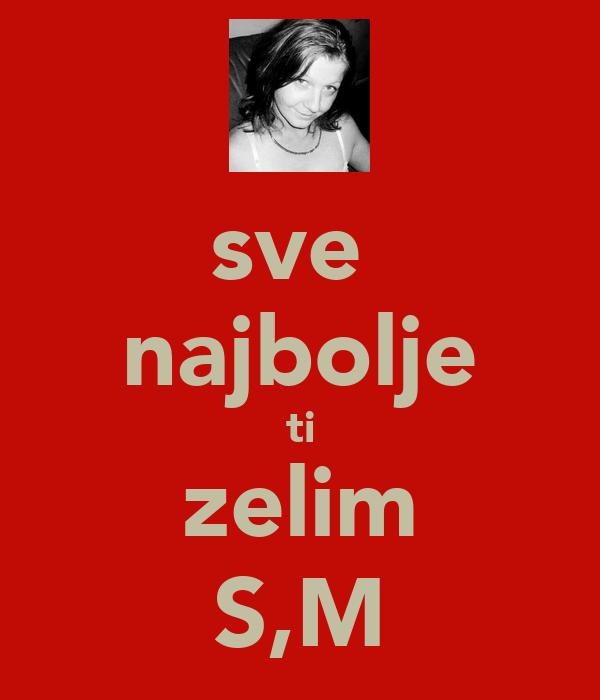 sve  najbolje ti zelim S,M