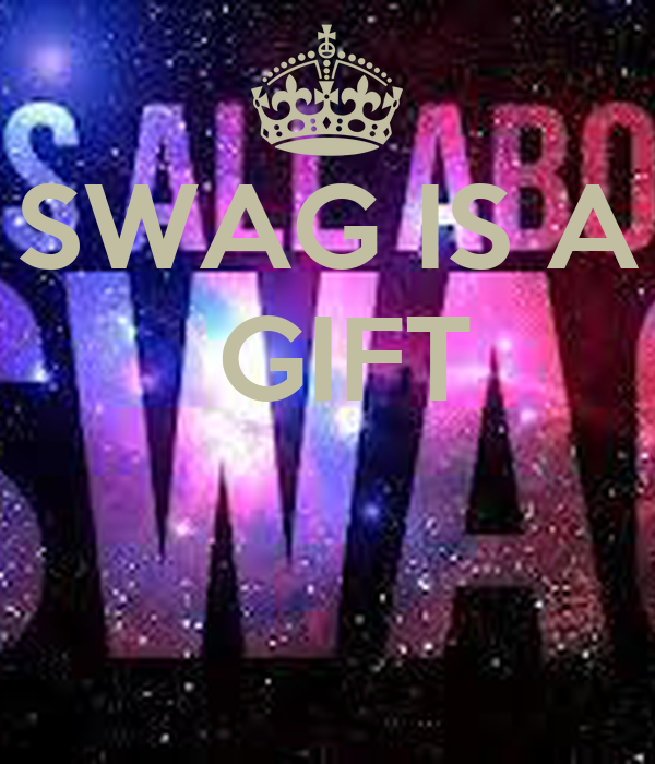 SWAG IS A  GIFT