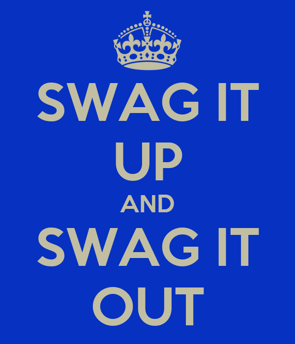 SWAG IT UP AND SWAG IT OUT