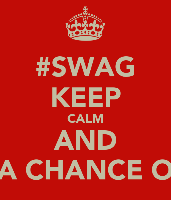 #SWAG KEEP CALM AND TAKE A CHANCE ON ME