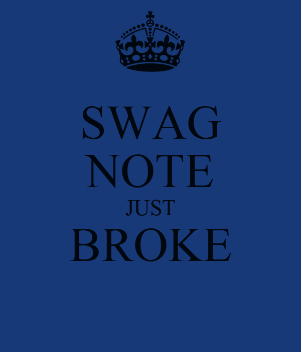 SWAG NOTE JUST BROKE
